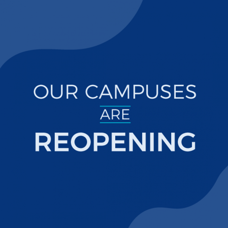 Our campuses are reopening.