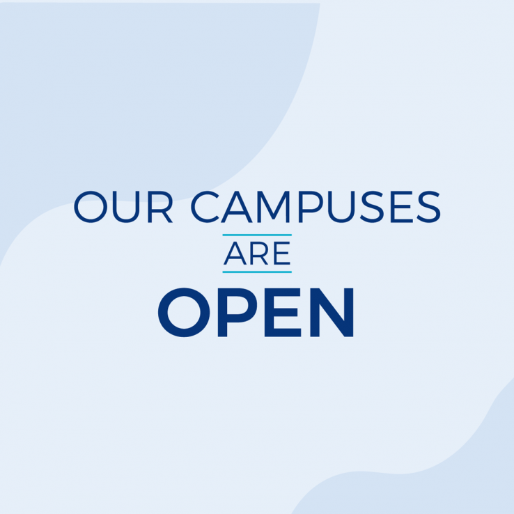 Our campuses are open